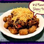 Kid Favorite: Sloppy Tots Recipe!