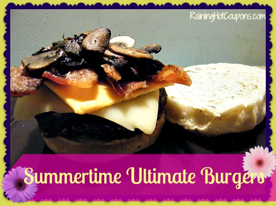 Summertime Ultimate Burgers Recipe ~ Start the Season off Right!