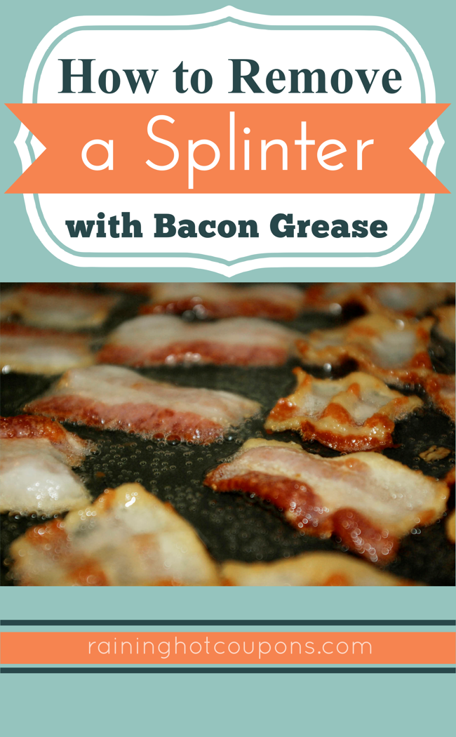 how to remove a splinter with bacon grease. Black Bedroom Furniture Sets. Home Design Ideas