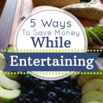 5 Ways To Save Money While Entertaining