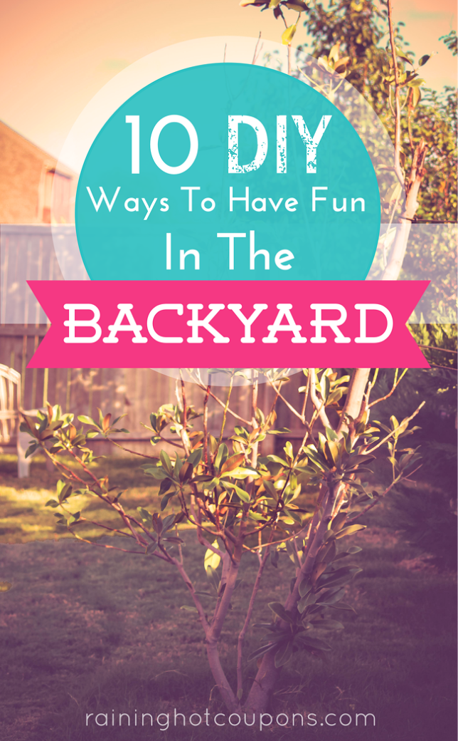 backyard 10 DIY Ways To Have Fun In The Backyard