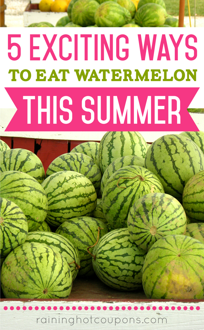 WATER 5 Exciting Ways to Eat Watermelon This Summer