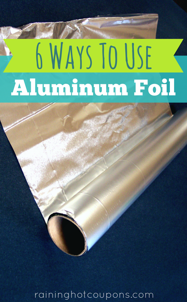 foil 6 Ways To Use Aluminum Foil