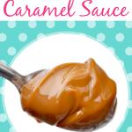 Easy, No Fuss Caramel Sauce