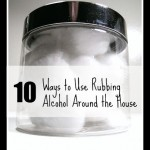 10 Uses for Rubbing Alcohol Around the House